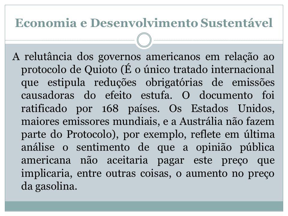 Economia e Desenvolvimento Sustentável A relutância dos governos americanos em relação ao protocolo de Quioto (É o único tratado internacional que est