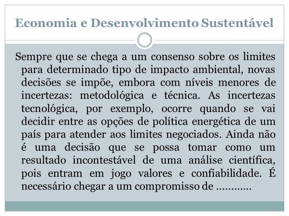 Economia e Desenvolvimento Sustentável Sempre que se chega a um consenso sobre os limites para determinado tipo de impacto ambiental, novas decisões s
