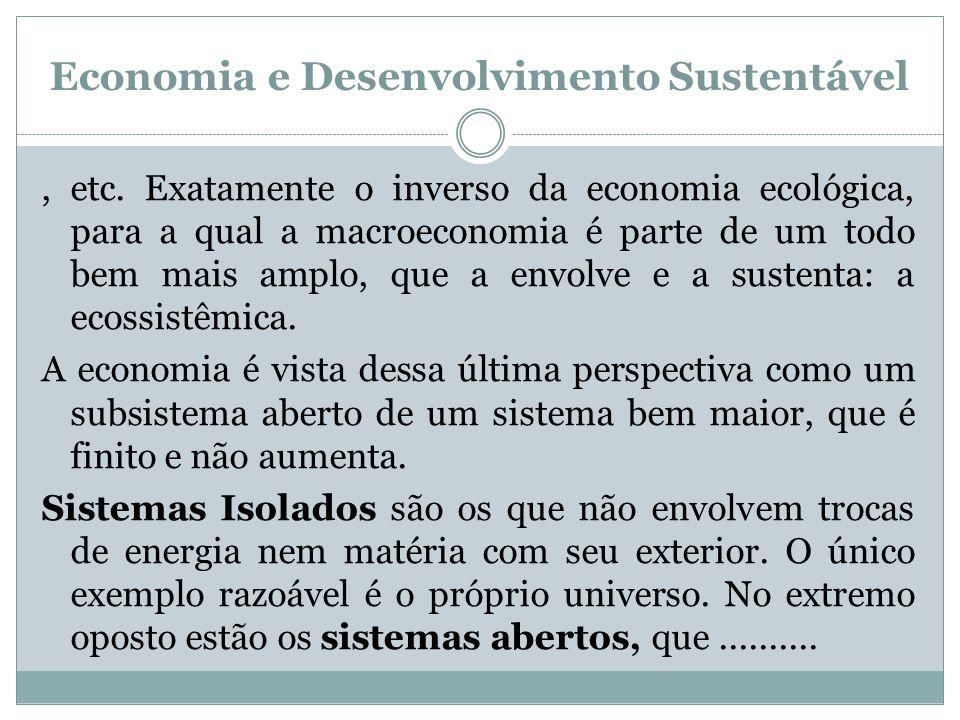 Economia e Desenvolvimento Sustentável, etc. Exatamente o inverso da economia ecológica, para a qual a macroeconomia é parte de um todo bem mais amplo