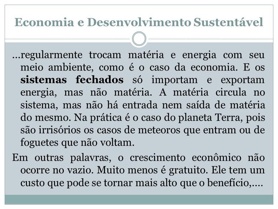 Economia e Desenvolvimento Sustentável...regularmente trocam matéria e energia com seu meio ambiente, como é o caso da economia. E os sistemas fechado
