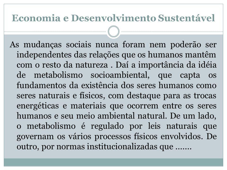 Economia e Desenvolvimento Sustentável As mudanças sociais nunca foram nem poderão ser independentes das relações que os humanos mantêm com o resto da