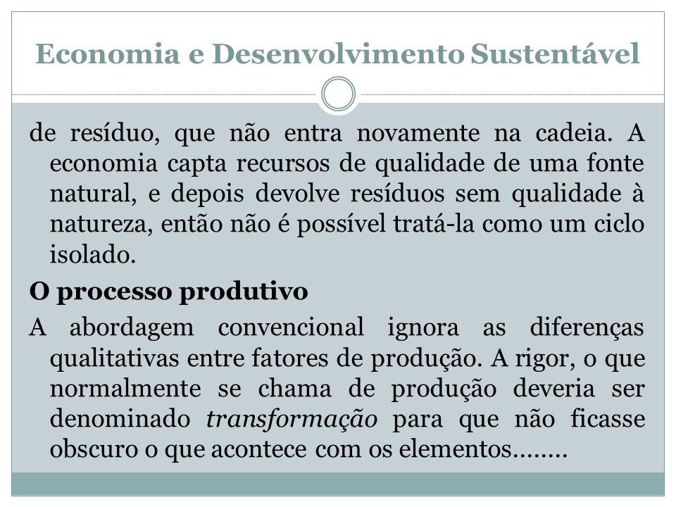 Economia e Desenvolvimento Sustentável de resíduo, que não entra novamente na cadeia. A economia capta recursos de qualidade de uma fonte natural, e d