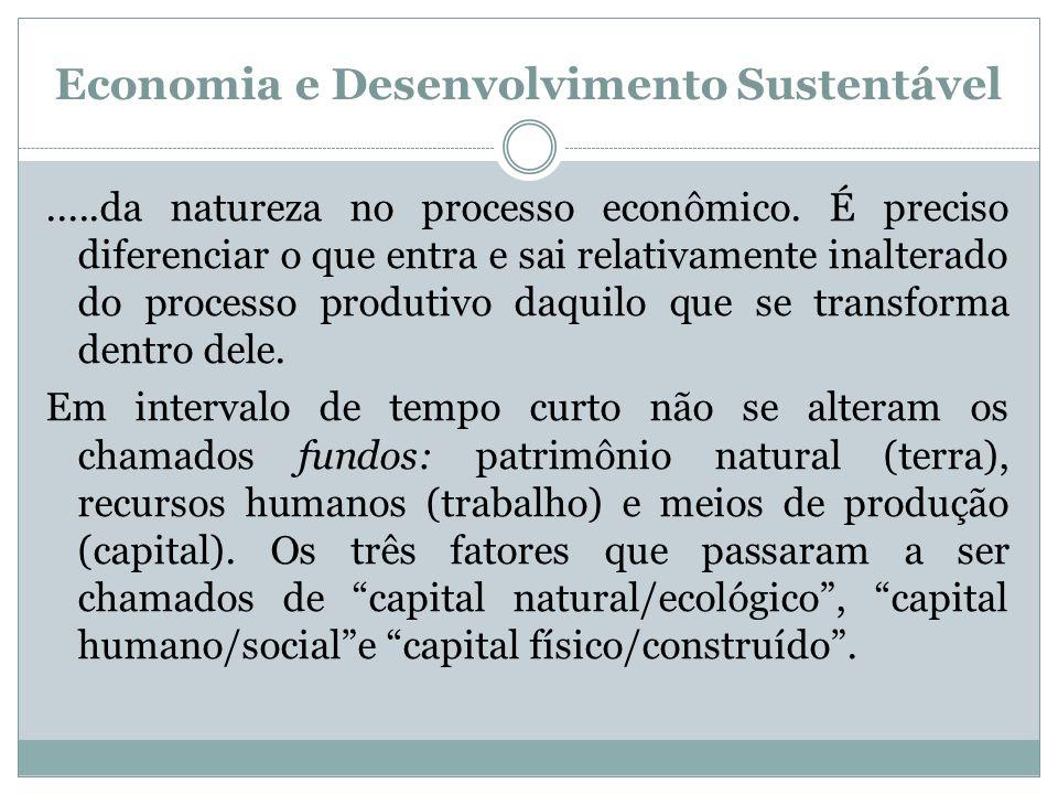 Economia e Desenvolvimento Sustentável.....da natureza no processo econômico. É preciso diferenciar o que entra e sai relativamente inalterado do proc