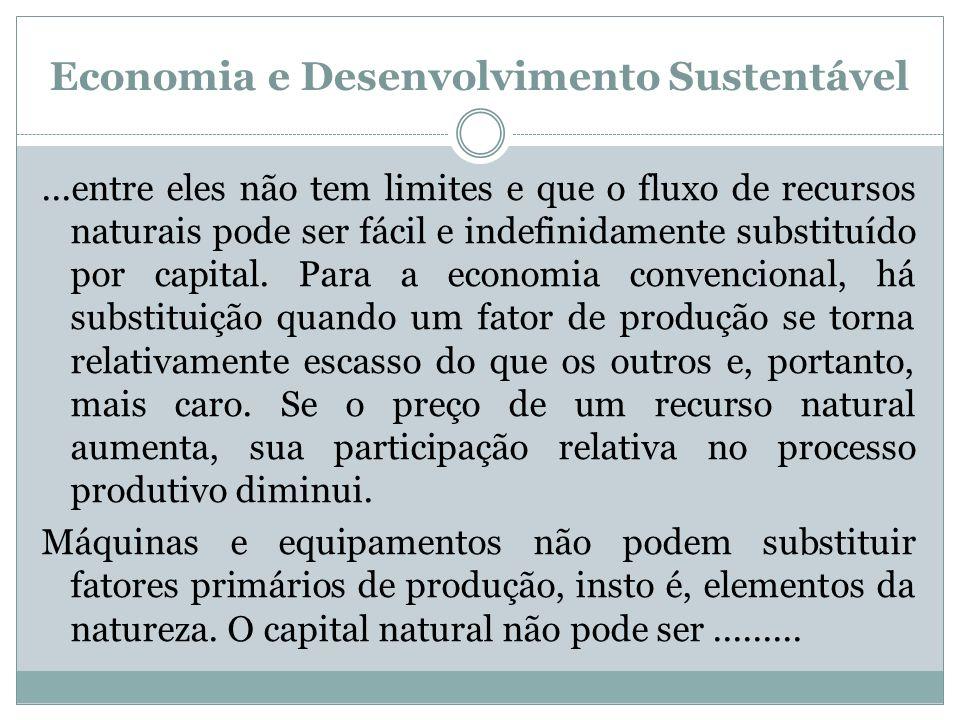 Economia e Desenvolvimento Sustentável...entre eles não tem limites e que o fluxo de recursos naturais pode ser fácil e indefinidamente substituído po