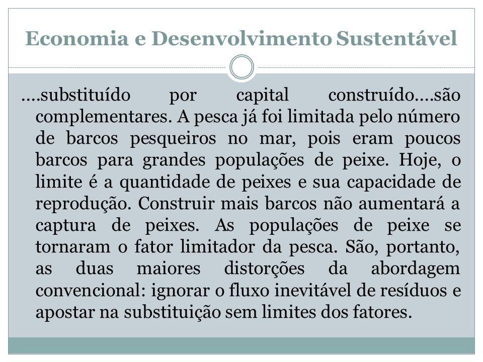 Economia e Desenvolvimento Sustentável....substituído por capital construído....são complementares. A pesca já foi limitada pelo número de barcos pesq