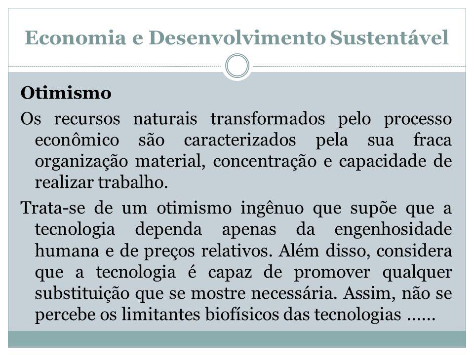 Economia e Desenvolvimento Sustentável Otimismo Os recursos naturais transformados pelo processo econômico são caracterizados pela sua fraca organizaç