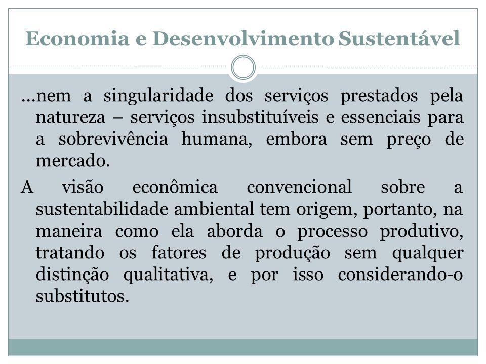 Economia e Desenvolvimento Sustentável...nem a singularidade dos serviços prestados pela natureza – serviços insubstituíveis e essenciais para a sobre