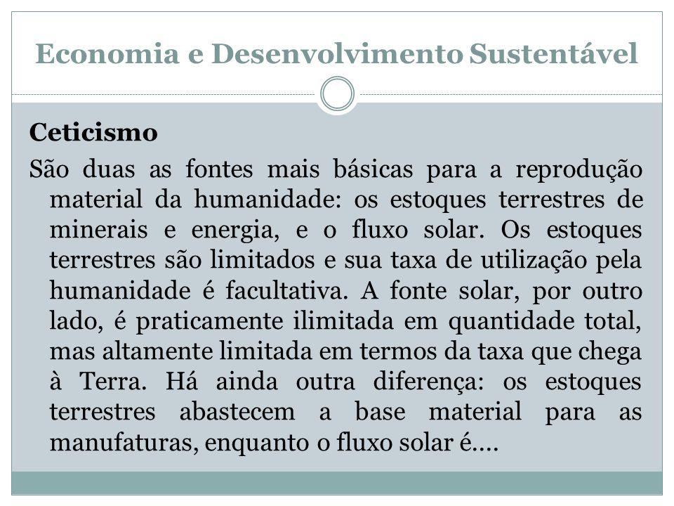 Economia e Desenvolvimento Sustentável Ceticismo São duas as fontes mais básicas para a reprodução material da humanidade: os estoques terrestres de m