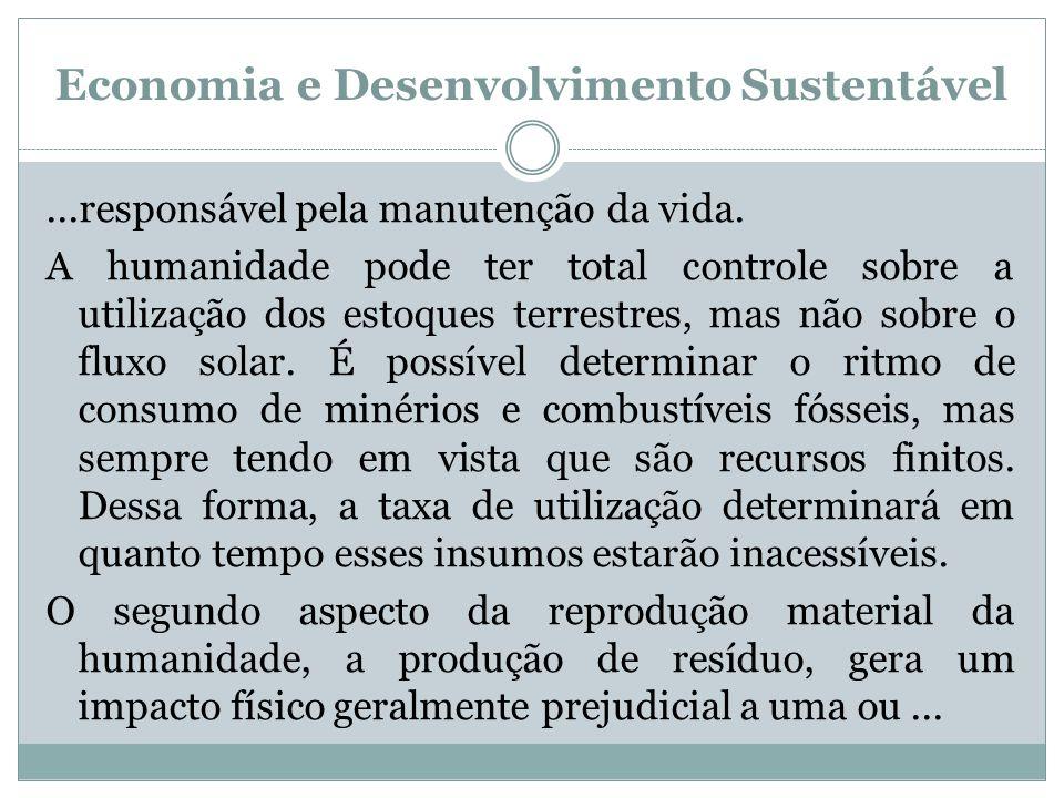 Economia e Desenvolvimento Sustentável...responsável pela manutenção da vida. A humanidade pode ter total controle sobre a utilização dos estoques ter