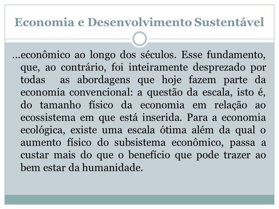 Economia e Desenvolvimento Sustentável...econômico ao longo dos séculos. Esse fundamento, que, ao contrário, foi inteiramente desprezado por todas as