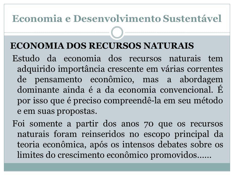 Economia e Desenvolvimento Sustentável ECONOMIA DOS RECURSOS NATURAIS Estudo da economia dos recursos naturais tem adquirido importância crescente em