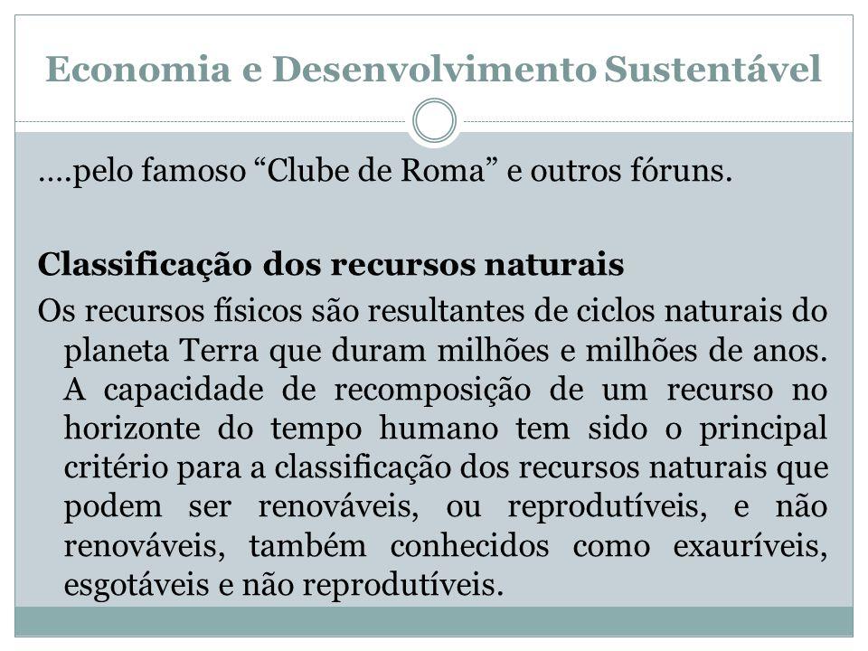 Economia e Desenvolvimento Sustentável ….pelo famoso Clube de Roma e outros fóruns. Classificação dos recursos naturais Os recursos físicos são result