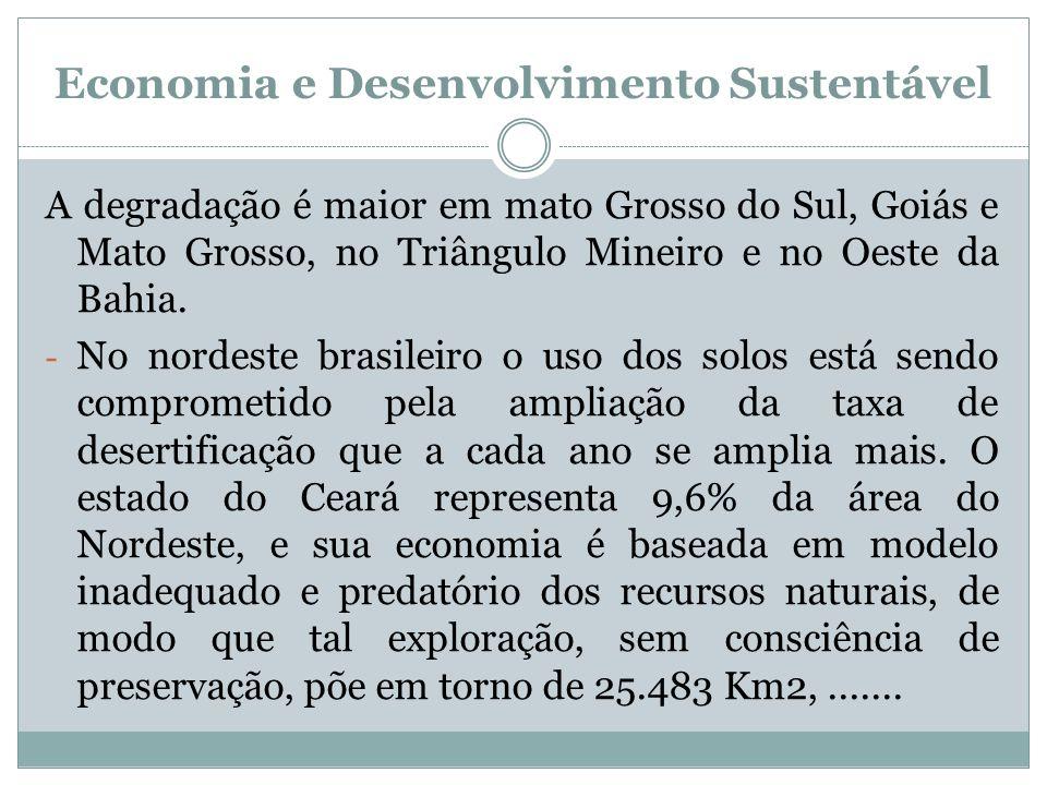 Economia e Desenvolvimento Sustentável A degradação é maior em mato Grosso do Sul, Goiás e Mato Grosso, no Triângulo Mineiro e no Oeste da Bahia. - No