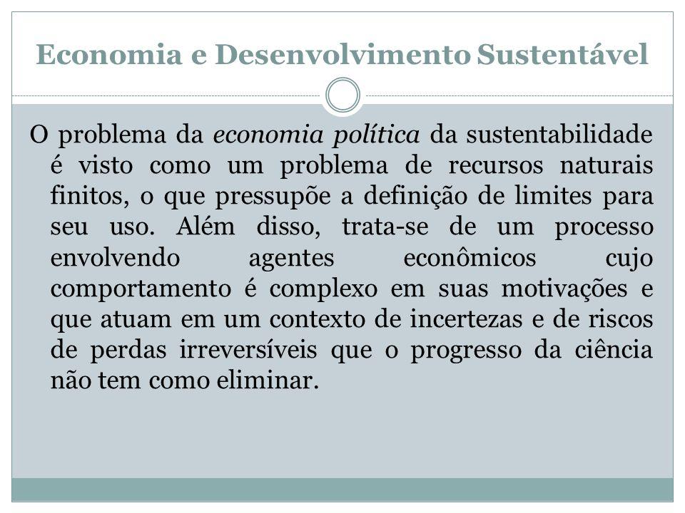 Economia e Desenvolvimento Sustentável O problema da economia política da sustentabilidade é visto como um problema de recursos naturais finitos, o qu