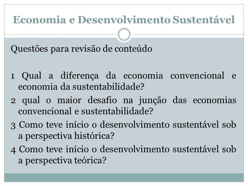 Economia e Desenvolvimento Sustentável Questões para revisão de conteúdo 1 Qual a diferença da economia convencional e economia da sustentabilidade? 2