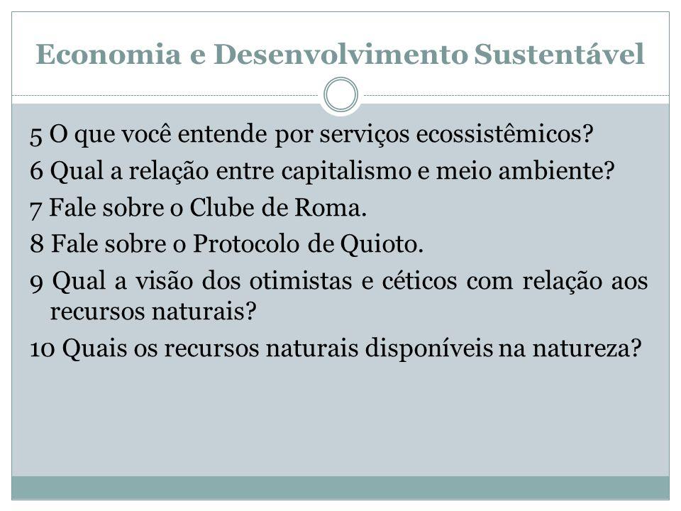 Economia e Desenvolvimento Sustentável 5 O que você entende por serviços ecossistêmicos? 6 Qual a relação entre capitalismo e meio ambiente? 7 Fale so