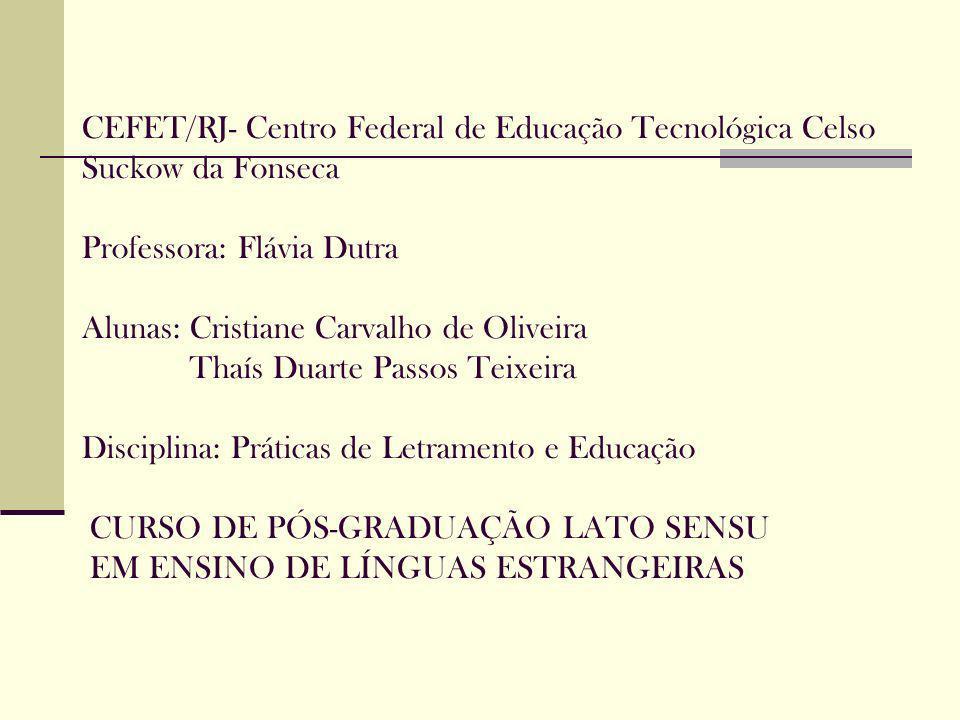CEFET/RJ- Centro Federal de Educação Tecnológica Celso Suckow da Fonseca Professora: Flávia Dutra Alunas: Cristiane Carvalho de Oliveira Thaís Duarte