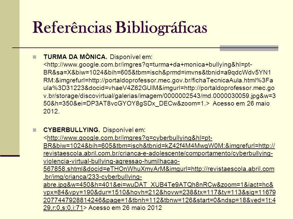 Referências Bibliográficas TURMA DA MÔNICA. Disponível em: Acesso em 26 maio 2012. CYBERBULLYING. Disponível em: Acesso em 26 maio 2012