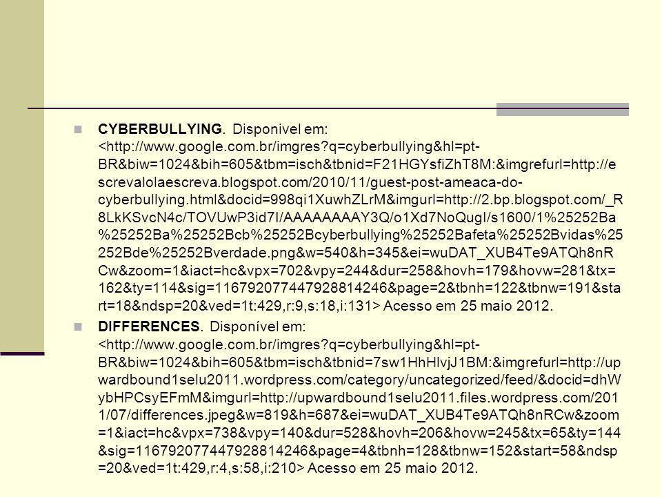 CYBERBULLYING. Disponivel em: Acesso em 25 maio 2012. DIFFERENCES. Disponível em: Acesso em 25 maio 2012.