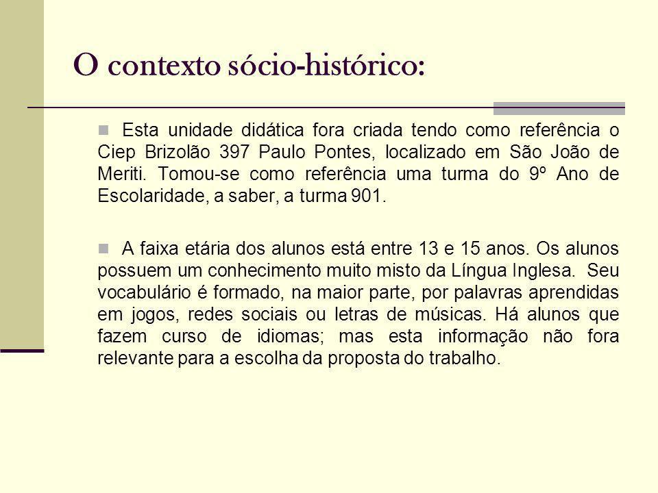 O contexto sócio-histórico: Esta unidade didática fora criada tendo como referência o Ciep Brizolão 397 Paulo Pontes, localizado em São João de Meriti