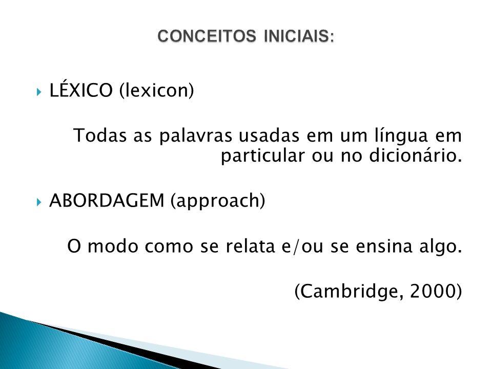 LÉXICO (lexicon) Todas as palavras usadas em um língua em particular ou no dicionário. ABORDAGEM (approach) O modo como se relata e/ou se ensina algo.