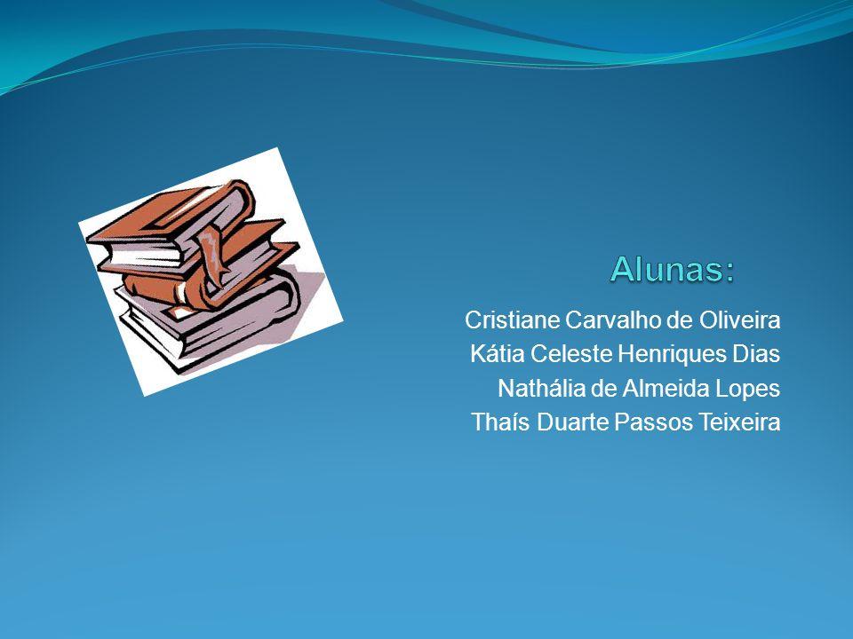 Cristiane Carvalho de Oliveira Kátia Celeste Henriques Dias Nathália de Almeida Lopes Thaís Duarte Passos Teixeira