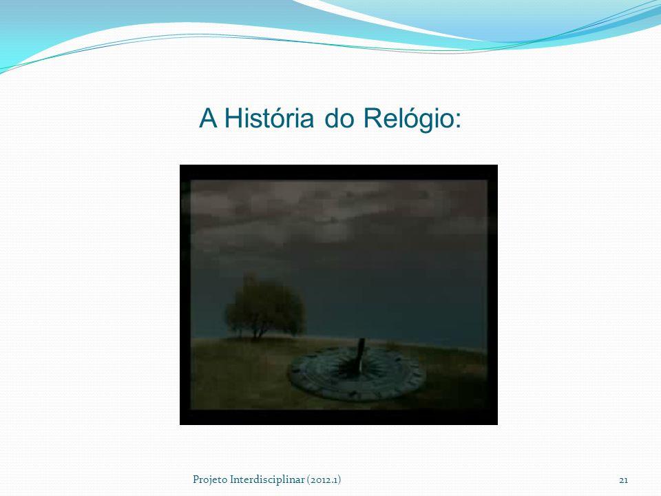 A História do Relógio: Projeto Interdisciplinar (2012.1)21
