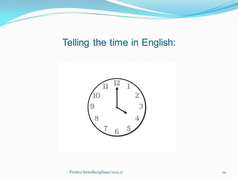 Telling the time in English: Projeto Interdisciplinar (2012.1)24