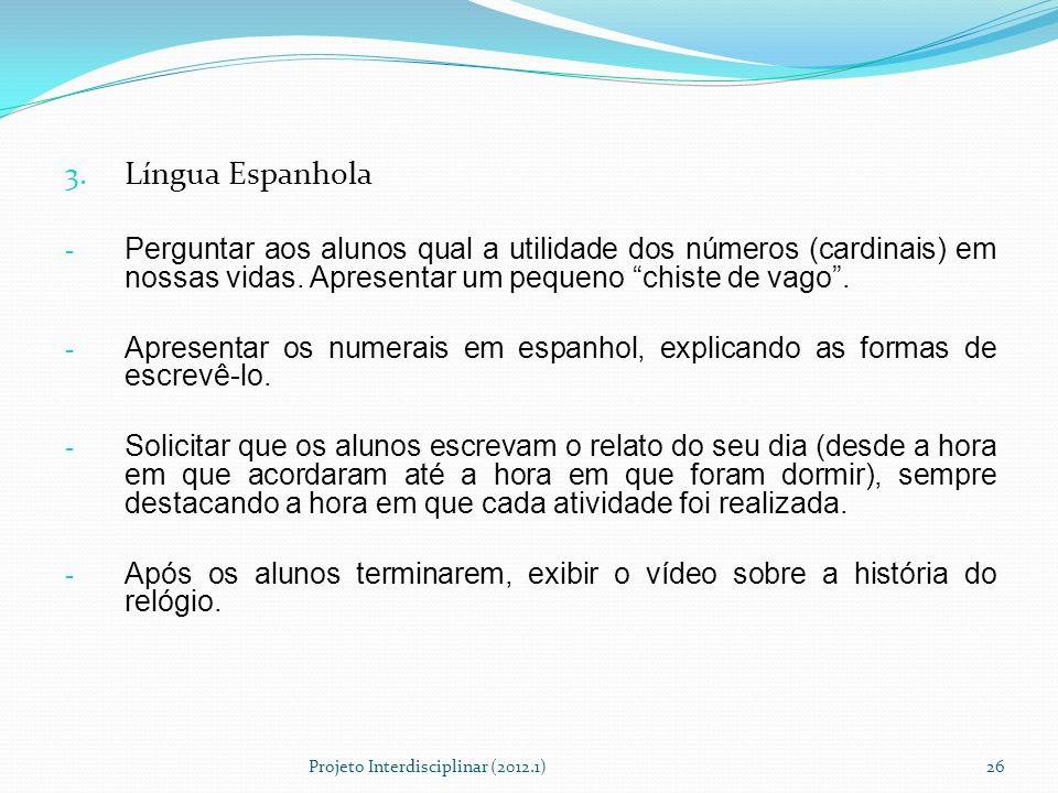 3. Língua Espanhola - Perguntar aos alunos qual a utilidade dos números (cardinais) em nossas vidas. Apresentar um pequeno chiste de vago. - Apresenta