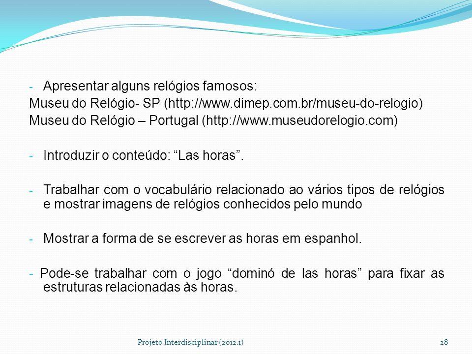 - Apresentar alguns relógios famosos: Museu do Relógio- SP (http://www.dimep.com.br/museu-do-relogio) Museu do Relógio – Portugal (http://www.museudor