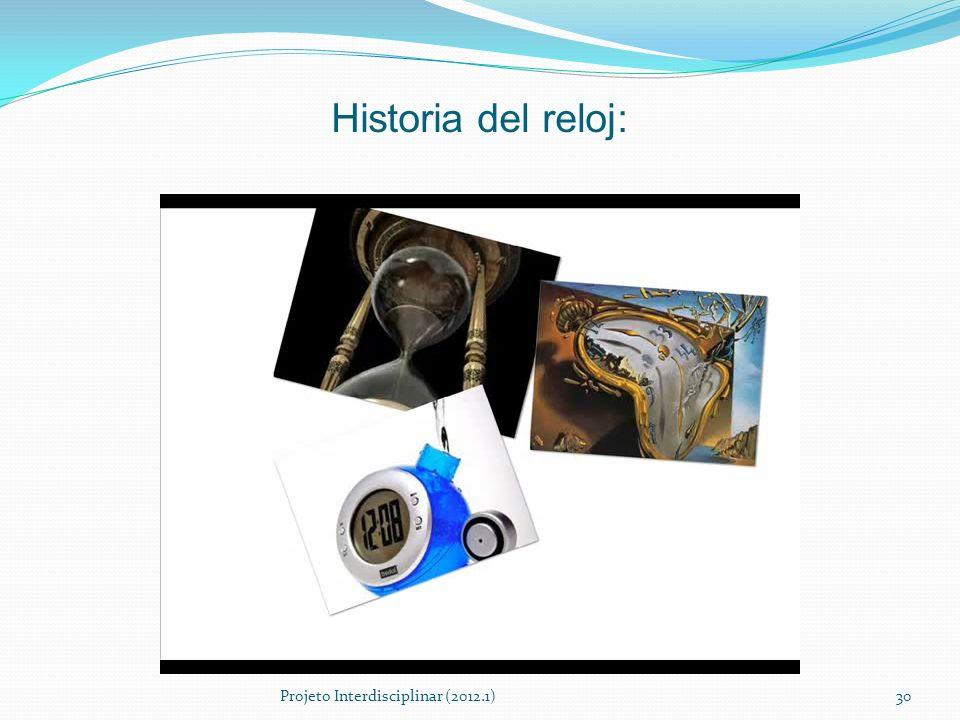 Historia del reloj: Projeto Interdisciplinar (2012.1)30
