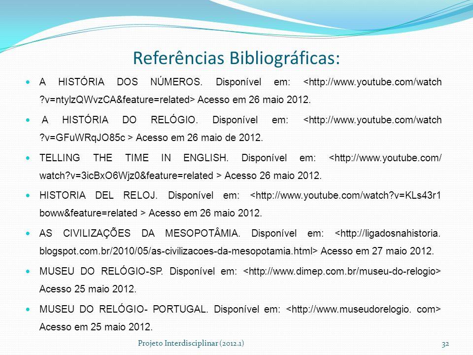 Referências Bibliográficas: A HISTÓRIA DOS NÚMEROS. Disponível em: Acesso em 26 maio 2012. A HISTÓRIA DO RELÓGIO. Disponível em: Acesso em 26 maio de