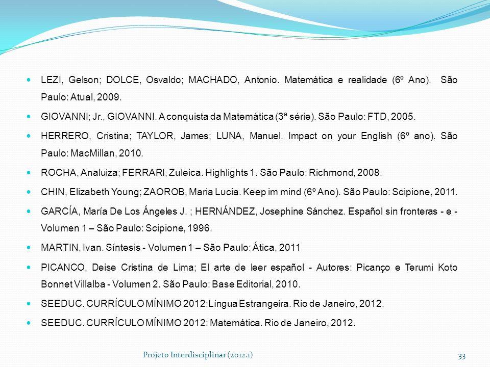 LEZI, Gelson; DOLCE, Osvaldo; MACHADO, Antonio. Matemática e realidade (6º Ano). São Paulo: Atual, 2009. GIOVANNI; Jr., GIOVANNI. A conquista da Matem