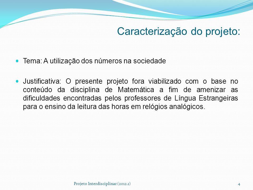 Caracterização do projeto: Tema: A utilização dos números na sociedade Justificativa: O presente projeto fora viabilizado com o base no conteúdo da di