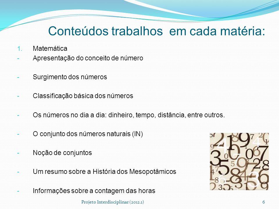 1. Matemática - Apresentação do conceito de número - Surgimento dos números - Classificação básica dos números - Os números no dia a dia: dinheiro, te