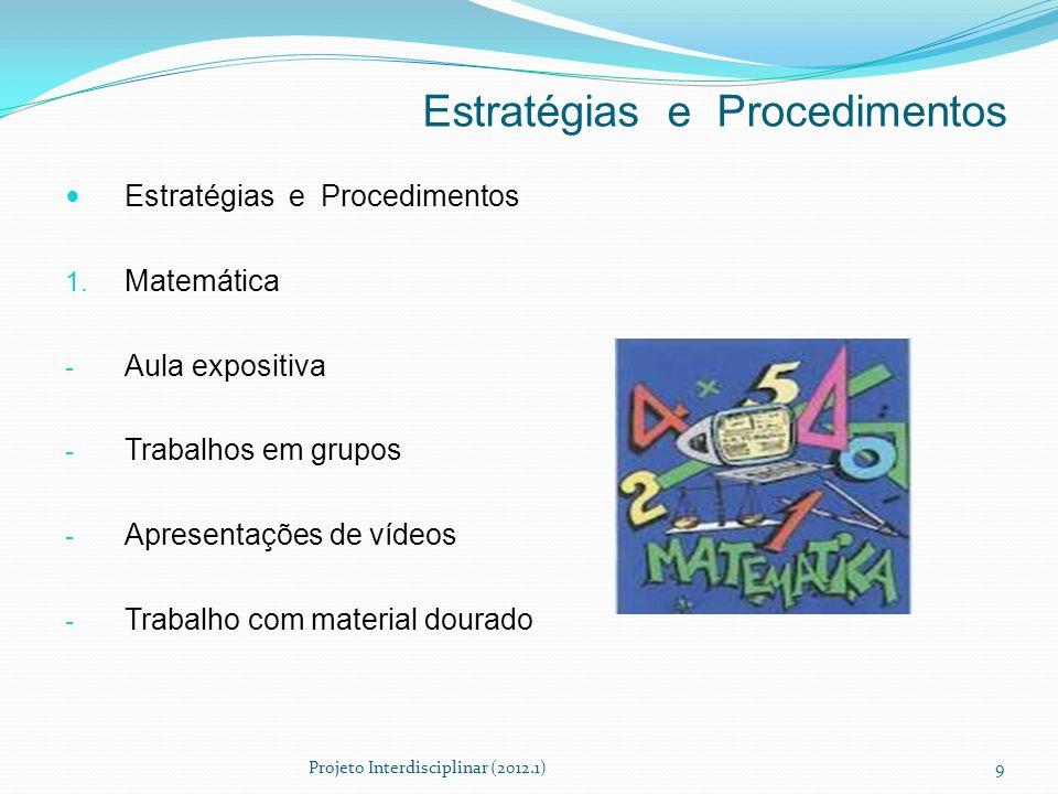 Estratégias e Procedimentos 1. Matemática - Aula expositiva - Trabalhos em grupos - Apresentações de vídeos - Trabalho com material dourado Projeto In