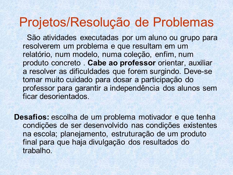 Projetos/Resolução de Problemas São atividades executadas por um aluno ou grupo para resolverem um problema e que resultam em um relatório, num modelo