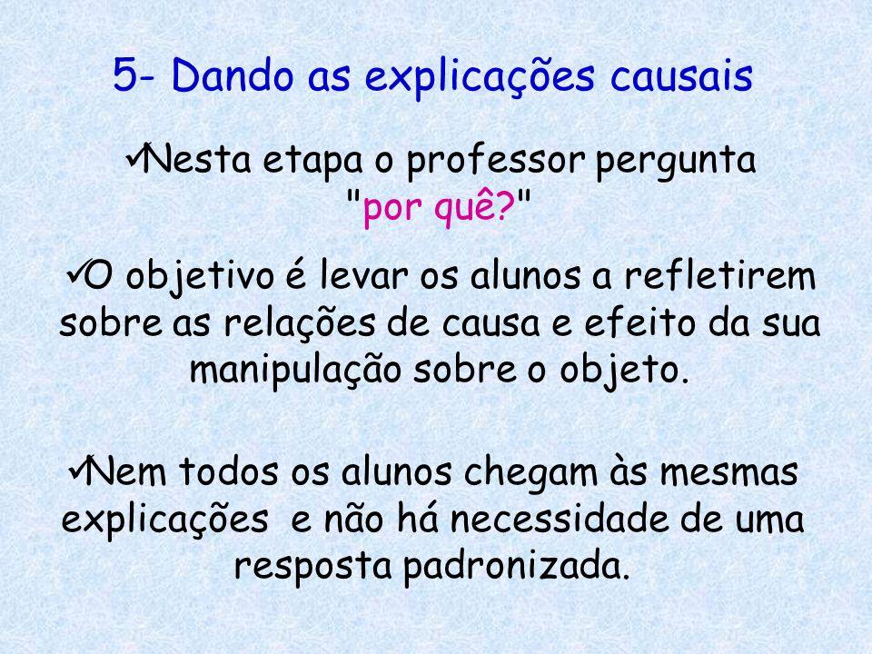 5- Dando as explicações causais Nesta etapa o professor pergunta