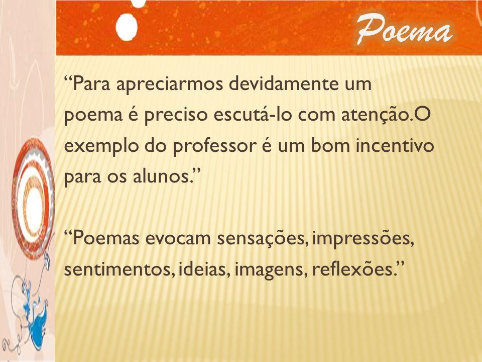 Para apreciarmos devidamente um poema é preciso escutá-lo com atenção.O exemplo do professor é um bom incentivo para os alunos. Poemas evocam sensaçõe