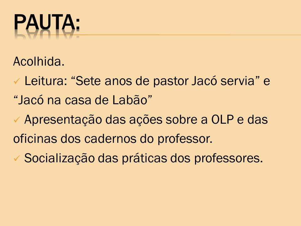 Acolhida. Leitura: Sete anos de pastor Jacó servia e Jacó na casa de Labão Apresentação das ações sobre a OLP e das oficinas dos cadernos do professor