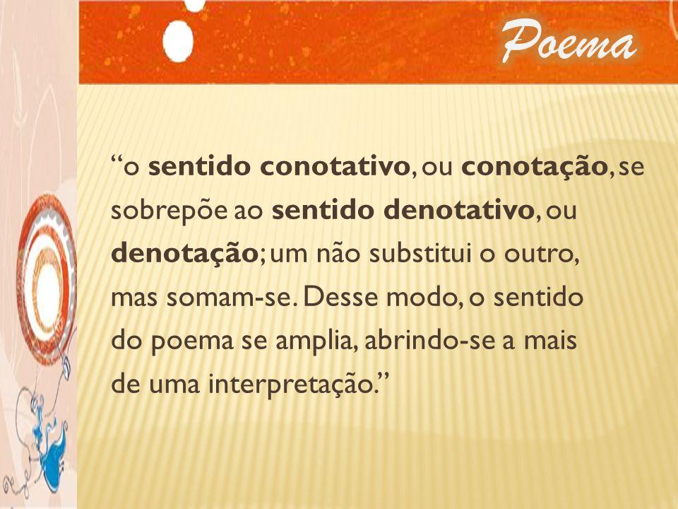o sentido conotativo, ou conotação, se sobrepõe ao sentido denotativo, ou denotação; um não substitui o outro, mas somam-se. Desse modo, o sentido do