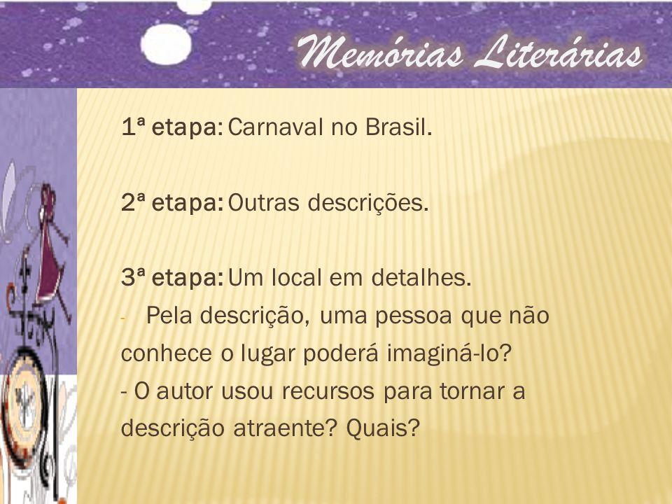 1ª etapa: Carnaval no Brasil. 2ª etapa: Outras descrições. 3ª etapa: Um local em detalhes. - Pela descrição, uma pessoa que não conhece o lugar poderá