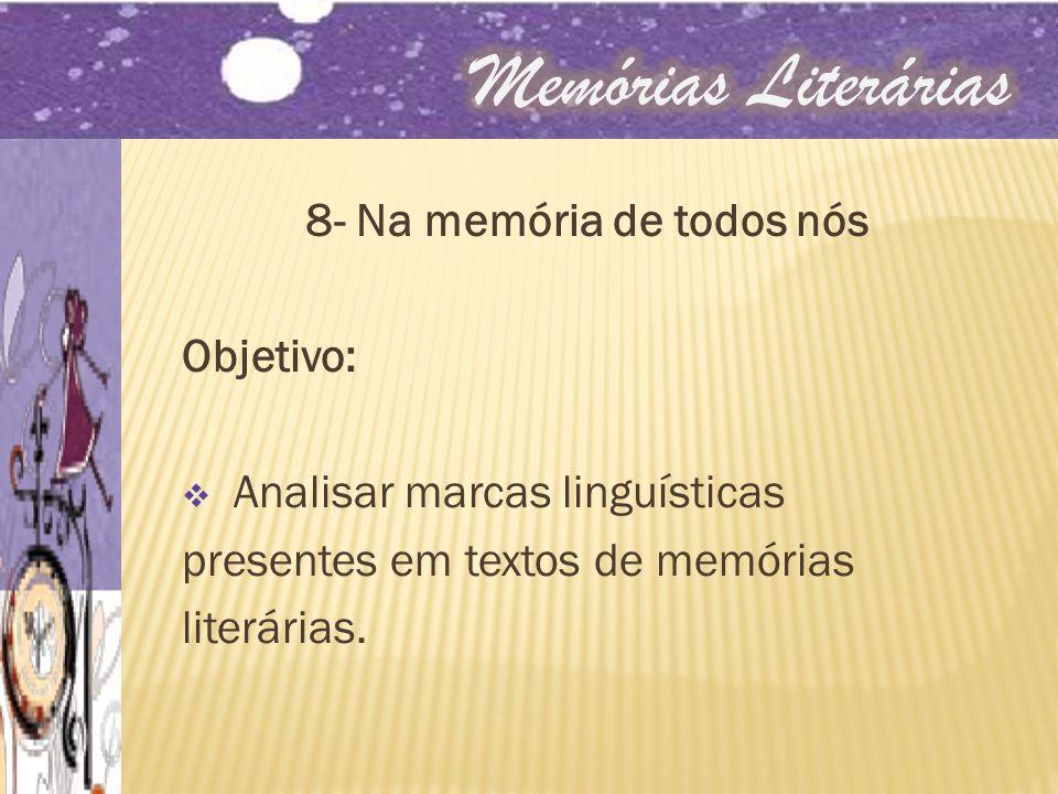 8- Na memória de todos nós Objetivo: Analisar marcas linguísticas presentes em textos de memórias literárias.