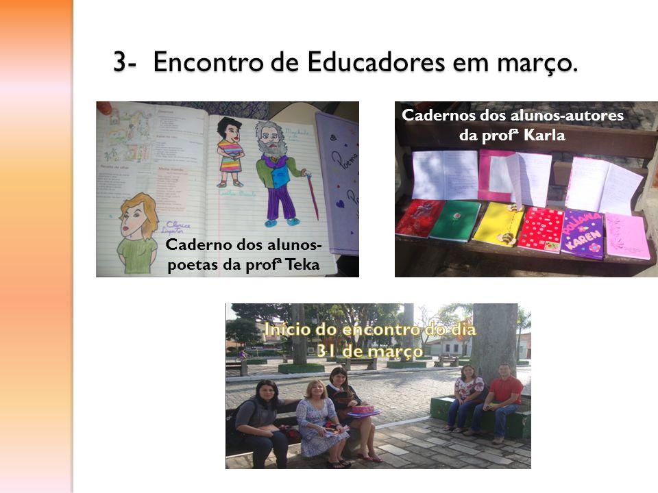 3- Encontro de Educadores em março. Caderno dos alunos- poetas da profª Teka Cadernos dos alunos-autores da profª Karla