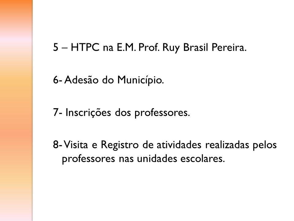 5 – HTPC na E.M. Prof. Ruy Brasil Pereira. 6- Adesão do Município. 7- Inscrições dos professores. 8- Visita e Registro de atividades realizadas pelos