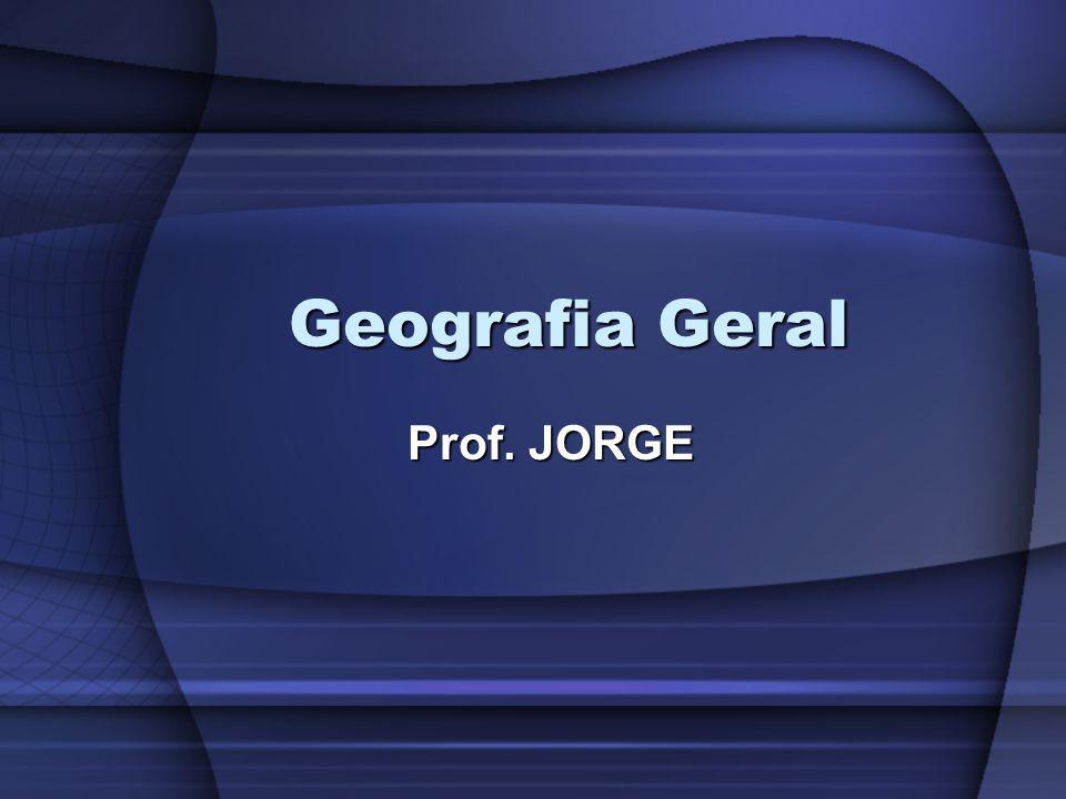 Geografia Geral Prof. JORGE