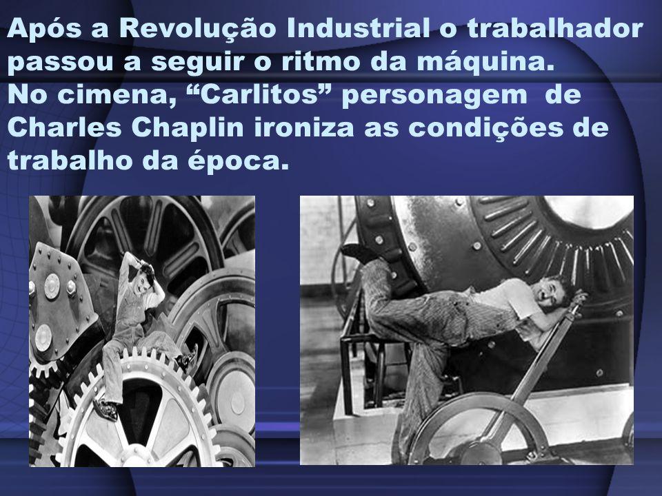 Após a Revolução Industrial o trabalhador passou a seguir o ritmo da máquina.