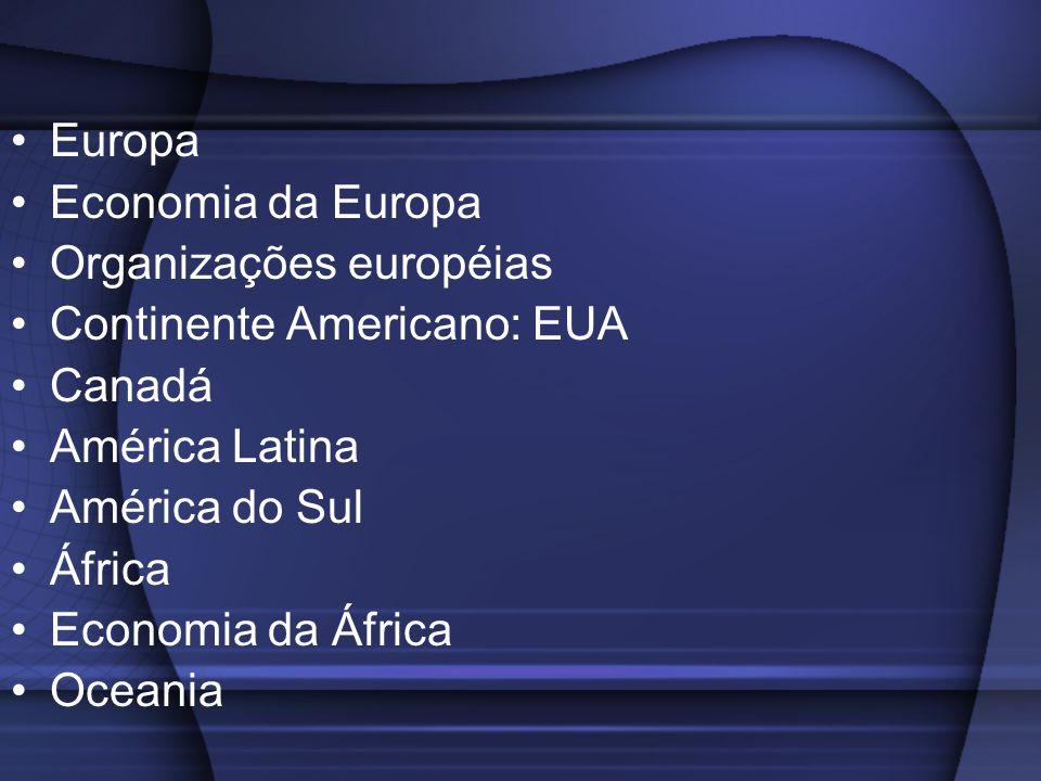 Europa Economia da Europa Organizações européias Continente Americano: EUA Canadá América Latina América do Sul África Economia da África Oceania