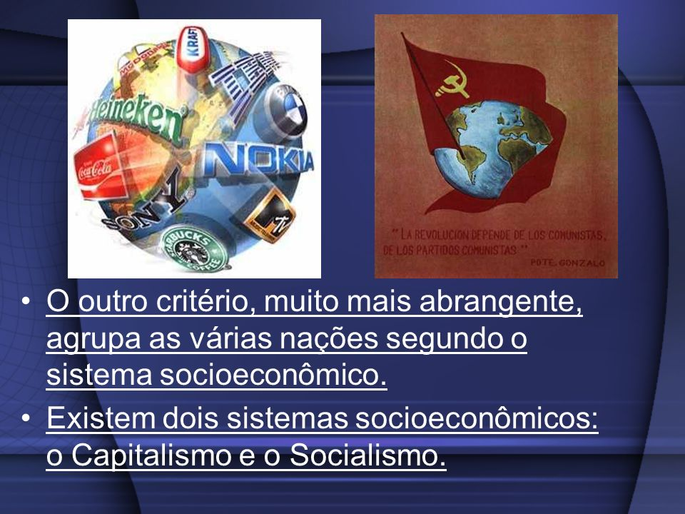 O outro critério, muito mais abrangente, agrupa as várias nações segundo o sistema socioeconômico.