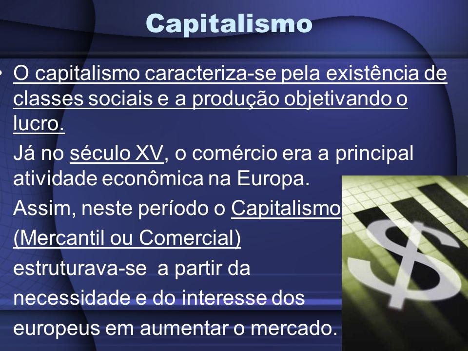 Capitalismo O capitalismo caracteriza-se pela existência de classes sociais e a produção objetivando o lucro.